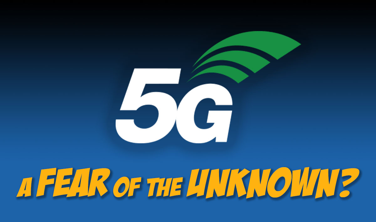 5G - A fear of the unknown?